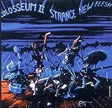 Strange New Flesh by Colosseum II (2006-01-01)