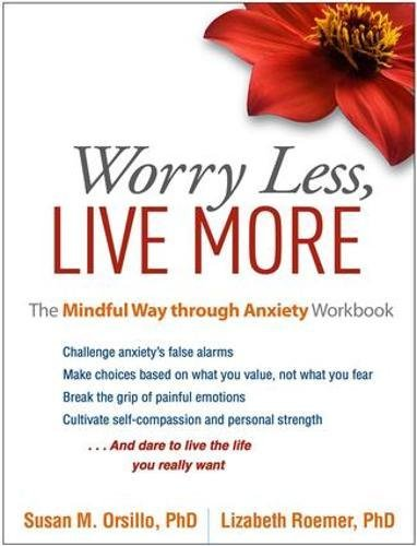 Worry Less, Live More: The Mindful Way through Anxiety Workbook by The Guilford Press