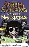 My School Newspaper: by Angela Anaconda and (Your name) by Barbara Calamari (2002-03-01)