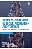 Event Management in Sport, Recreation and Tourism : Theoretical and Practical Dimensions, Mallen, Cheryl and Adams, Lorne, 0415641020