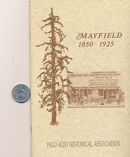 The Story of Mayfield 1850-1925: A Lost Town Which is Now Part of South Palo Alto (The Tall Tree Vol. IV, No. 1, May, - Stanford Palo Ca Alto
