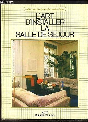 Lire en ligne L'Art d'installer la salle de séjour (Collection La Maison de Marie-Claire) pdf, epub ebook