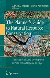 The Planner's Guide to Natural Resource Conservation:: The Science of Land Development Beyond the Metropolitan Fringe