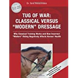 "Tug of War: Classical Versus ""Modern"" Dressage: Why Classical Training Works and How Incorrect ""Modern"" Riding Negatively Affects Horses' Health ~ Gerd Heuschmann"