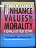 One Hundred Ways to Enhance Values and Morality in Schools and Youth Settings, Kirschenbaum, Howard, 0205164110
