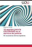 img - for 10 aportes para la CELERIDAD en el servicio de justicia: Sin necesidad de reformas legislativas (Spanish Edition) book / textbook / text book
