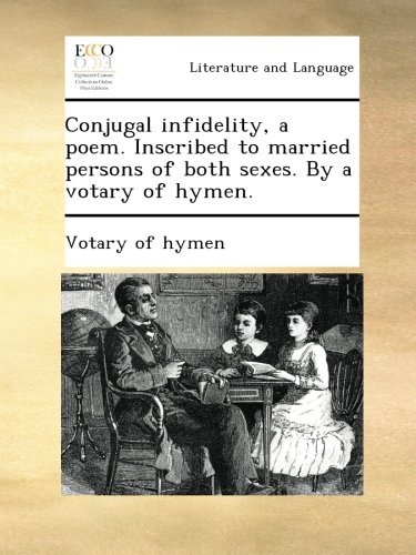 Download Conjugal infidelity, a poem. Inscribed to married persons of both sexes. By a votary of hymen. ebook