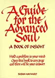 img - for A Guide for the Advanced Soul: A Book of Insight (In tune books) by Hayward, Susan(May 1, 1989) Hardcover book / textbook / text book