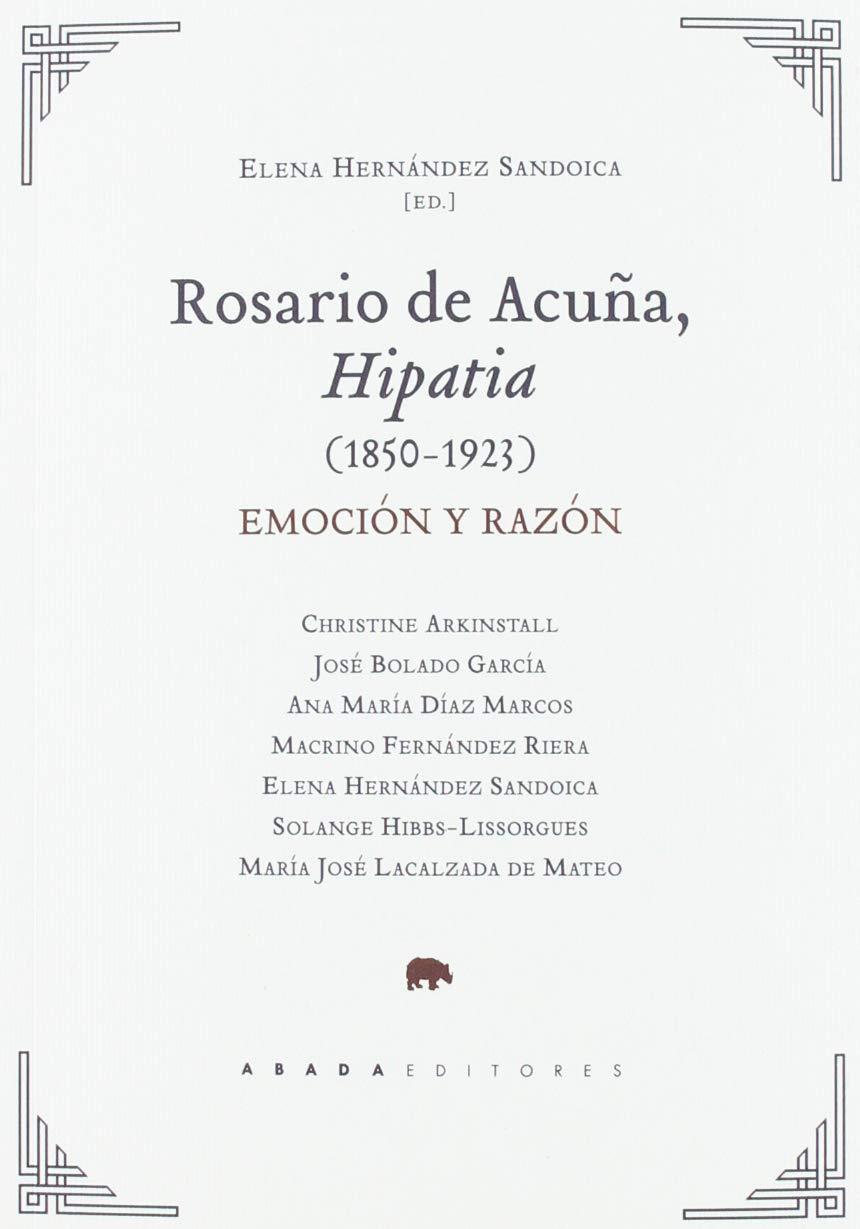Rosario de Acuña, Hipatia 1850-1923 : Emoción y razón Lecturas de Historia: Amazon.es: Varios Autores, Hernández Sandoica, Elena: Libros
