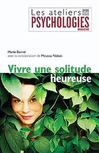 Vivre une solitude heureuse par Marie Borrel