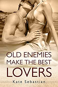 Old Enemies Make the Best Lovers by [Sebastian, Kate]