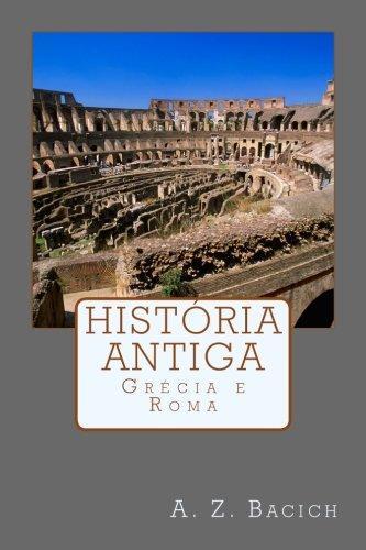 Histria Antiga: Grcia e Roma (Volume 1) (Portuguese Edition)