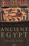 Religion and Magic in Ancient Egypt, A. Rosalie David and Rosalie David, 0140262520