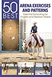 50 Best Arena Exercises and Patterns: Essential Schooling for English and Western Riders