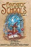 Fantastic Schools: Volume One (Fantastic Schools Anthologies)