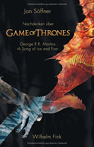 Nachdenken über 'Game of Thrones': George R.R. Martins 'A Song of Ice and Fire'