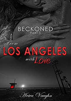BECKONED, Part 3: From Los Angeles with Love by [Vaughn, Aviva]