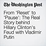 From 'Reset' to 'Pause': The Real Story behind Hillary Clinton's Feud with Vladimir Putin | Joby Warrick,Karen DeYoung