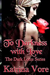 To Darkness With Love The Dark Lotus Series Book 1 (Volume 1)