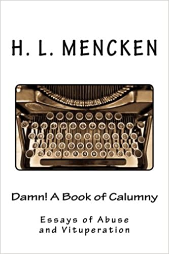 damn a book of calumny essays of abuse and vituperation h l  a book of calumny essays of abuse and vituperation h l mencken 9781495967061 com books