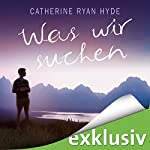 Was wir suchen   Catherine Ryan Hyde