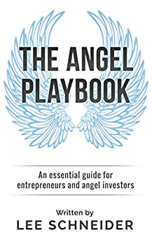 The Angel Playbook: An Essential Guide for Entrepreneurs and Angel Investors by [Schneider, Lee]