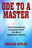 Ode to a Master: From Championship to Supreme Court: One Man's Remarkable Odyssey