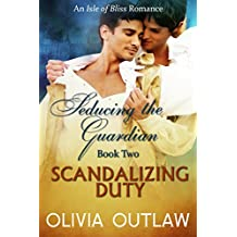 Scandalizing Duty: An Isle Of Bliss Romance (Seducing The Guardian Book 2)