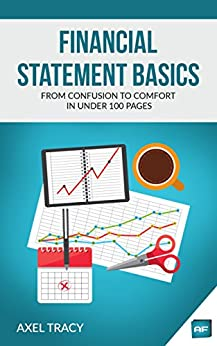 Financial Statement Basics: From Confusion to Comfort in Under 100 Pages by [Tracy, Axel]