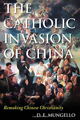 The Catholic Invasion of China: Remaking Chinese Christianity (Critical Issues in World and International History)