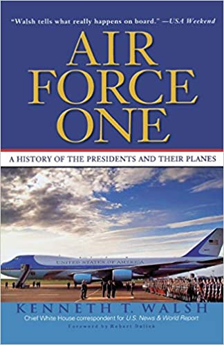 Air Force One: A History of the Presidents and Their Planes: Walsh ...