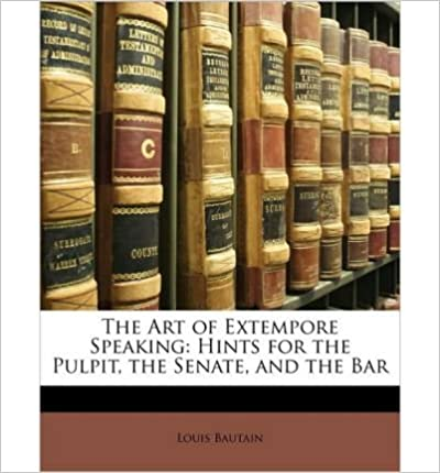 The Art of Extempore Speaking: Hints for the Pulpit, the Senate, and the Bar- Common