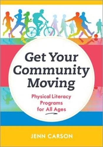 Get Your Community Moving: Physical Literacy Programs for All Ages ebook