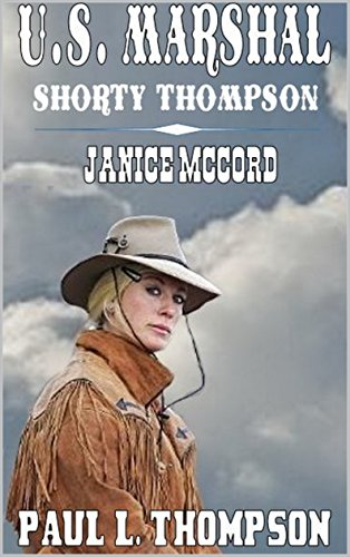 (Janice McCord - U.S. Marshal - Shorty Thompson: Tales of the Old West: A Western Adventure (The U.S. Marshal Shorty Thompson Western Series Book 21))