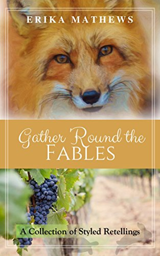 Gather 'Round the Fables: A Collection of Styled Retellings (Erika Tortoise)