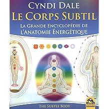 Le corps subtil : La grande encyclopédie de l'anatomie énergétiq
