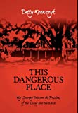 img - for This Dangerous Place: My Journey Between the Passions of the Living and the Dead book / textbook / text book