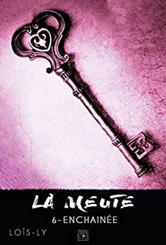 La Meute - Tome 6: Enchaînée (French Edition) by [Loïs-Ly]