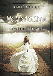 We Are Not Alone: An Anthology for Mental Health Awareness