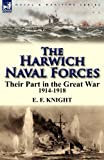 The Harwich Naval Forces, E. F. Knight, 0857066285