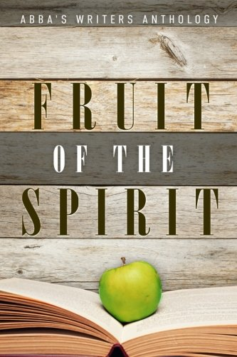 Fruit of the Spirit: ABBA's Writers Anthology