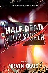 Half Dead & Fully Broken