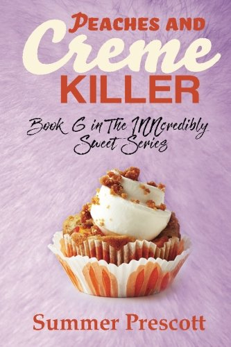 Peaches and Creme Killer: Book 6 in The INNcredibly Sweet Series (Volume (Creme Sweet)