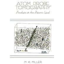 Atom Probe Tomography: Analysis at the Atomic Level