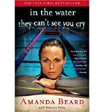 [ IN THE WATER THEY CAN'T SEE YOU CRY: A MEMOIR ] By Beard, Amanda ( Author) 2013 [ Paperback ]