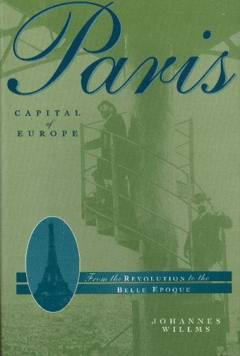 Paris, Capital of Europe: From the Revolution to the Belle Epoque: Amazon.es: Willms, Johannes: Libros en idiomas extranjeros