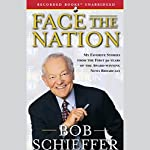 Face the Nation: My Favorite Stories from the First 50 Years | Bob Schieffer