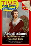 Time For Kids: Abigail Adams: Eyewitness to America's Birth (Time For Kids Biographies)