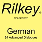 Learn German: 24 Advanced Dialogues from Rilkey Language Systems Rede von  Rilkey Language Systems Gesprochen von:  Rilkey Language Systems