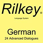 Learn German: 24 Advanced Dialogues from Rilkey Language Systems |  Rilkey Language Systems